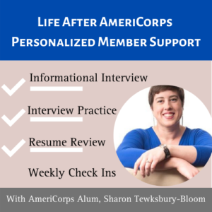 Life After AmeriCorps Personalized Support, Information Interview, Interview Practice, Resume Review, and Weekly Check Ins